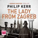 The Lady from Zagreb: A Bernie Gunther Novel Audiobook