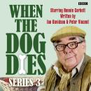 When The Dog Dies  Series 3, Complete Audiobook