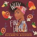With the Fire on High: From the winner of the CILIP Carnegie Medal 2019 Audiobook