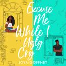 Excuse Me While I Ugly Cry: The most anticipated YA romcom debut of 2021 Audiobook