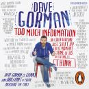Too Much Information: Or: Can Everyone Just Shut Up for a Moment, Some of Us Are Trying to Think, Dave Gorman