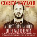 Funny Thing Happened On The Way To Heaven, Corey Taylor