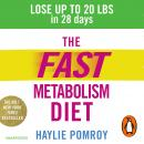 Fast Metabolism Diet: Lose Up to 20 Pounds in 28 Days: Eat More Food & Lose More Weight, Haylie Pomroy