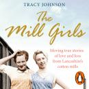 Mill Girls: Moving true stories of love and loss from inside Lancashire's cotton mills, Tracy Johnson