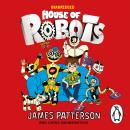 House of Robots: (House of Robots 1), James Patterson