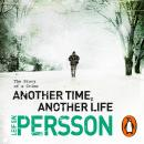Another Time, Another Life: (The Story of a Crime 2), Leif G W Persson