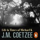 Life And Times Of Michael K: Winner of the Booker Prize 1983, J.M. Coetzee