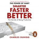 Smarter Faster Better: The Secrets of Being Productive, Charles Duhigg