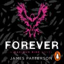 Maximum Ride Forever: (Maximum Ride 9), James Patterson