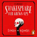 Shakespeare for Grown-ups: Everything you Need to Know about the Bard, Beth Coates, Elizabeth Foley