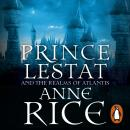 Prince Lestat and the Realms of Atlantis: The Vampire Chronicles 12, Anne Rice