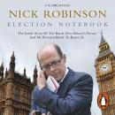 Election Notebook: The Inside Story Of The Battle Over Britain's Future And My Personal Battle To Re Audiobook