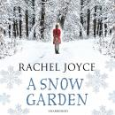 Snow Garden and Other Stories: From the bestselling author of The Unlikely Pilgrimage of Harold Fry, Rachel Joyce
