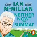Neither Nowt Nor Summat: In search of the meaning of Yorkshire, Ian McMillan
