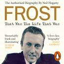 Frost: That Was The Life That Was - The Authorised Biography Audiobook