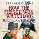 How the French Won Waterloo - or Think They Did Audiobook
