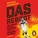 Reboot: How German Football Reinvented Itself and Conquered the World, Raphael Honigstein