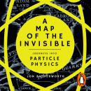 A Map of the Invisible: Journeys into Particle Physics Audiobook