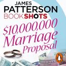 $10,000,000 Marriage Proposal: BookShots Audiobook