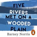 Five Rivers Met on a Wooded Plain Audiobook