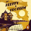 So Pretty a Problem, Francis Duncan