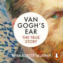 Van Gogh's Ear: The True Story Audiobook