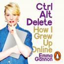 Ctrl, Alt; Delete: How I Grew Up Online Audiobook