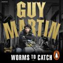 Guy Martin: Worms to Catch, Guy Martin