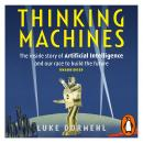 Thinking Machines: The inside story of Artificial Intelligence and our race to build the future Audiobook