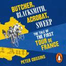 Butcher, Blacksmith, Acrobat, Sweep: The Tale of the First Tour de France, Peter Cossins