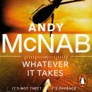 Whatever It Takes: The thrilling new novel from bestseller Andy McNab Audiobook