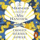 Mermaid and Mrs Hancock: the absolutely spellbinding Sunday Times top ten bestselling historical fiction phenomenon, Imogen Hermes Gowar
