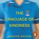 The Language of Kindness: A Nurse's Story Audiobook