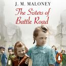 Sisters of Battle Road: The Extraordinary True Story of Six Sisters Evacuated from Wartime London, J.M. Maloney