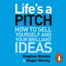 Life's a Pitch: How to Sell Yourself and Your Brilliant Ideas Audiobook
