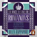 The Race to Save the Romanovs: The Truth Behind the Secret Plans to Rescue Russia's Imperial Family Audiobook