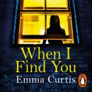 When I Find You: A gripping thriller that will keep you guessing to the final shocking twist Audiobook