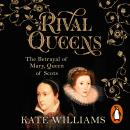 Rival Queens: The Betrayal of Mary, Queen of Scots Audiobook