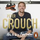 How to Be a Footballer, Peter Crouch