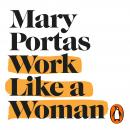 Work Like a Woman: A Manifesto For Change Audiobook