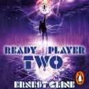 Ready Player Two: The highly anticipated sequel to READY PLAYER ONE Audiobook