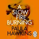 A Slow Fire Burning: The addictive new Sunday Times No.1 bestseller from the author of The Girl on t Audiobook
