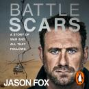 Battle Scars: A Story of War and All That Follows Audiobook