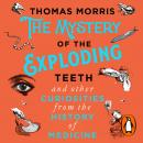 The Mystery of the Exploding Teeth and Other Curiosities from the History of Medicine Audiobook
