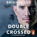 Double Crossed: A Code of Honour, A Complete Betrayal Audiobook