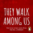 They Walk Among Us: New true crime cases from the No.1 podcast Audiobook