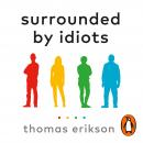 Surrounded by Idiots: The Four Types of Human Behaviour (or, How to Understand Those Who Cannot Be U Audiobook