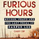 Furious Hours: Murder, Fraud and the Last Trial of Harper Lee Audiobook