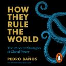 How They Rule the World: The 22 Secret Strategies of Global Power Audiobook