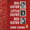 Big Sister, Little Sister, Red Sister: Three Women at the Heart of Twentieth-Century China Audiobook